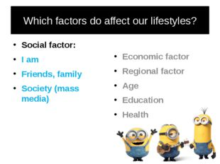 Which factors do affect our lifestyles? Social factor: I am Friends, family S