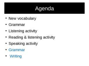 Agenda New vocabulary Grammar Listening activity Reading & listening activity
