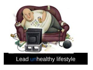 Lead unhealthy lifestyle