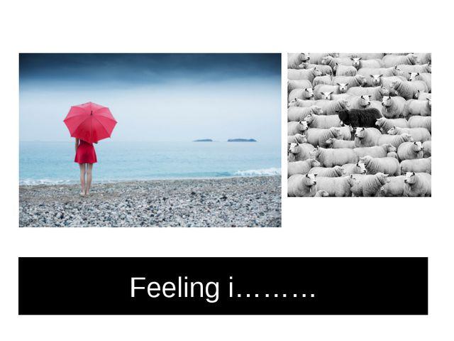 Feeling i………