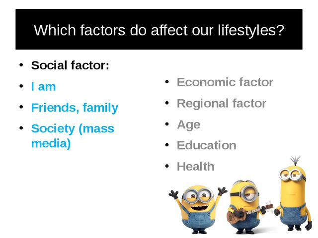 Which factors do affect our lifestyles? Social factor: I am Friends, family S...