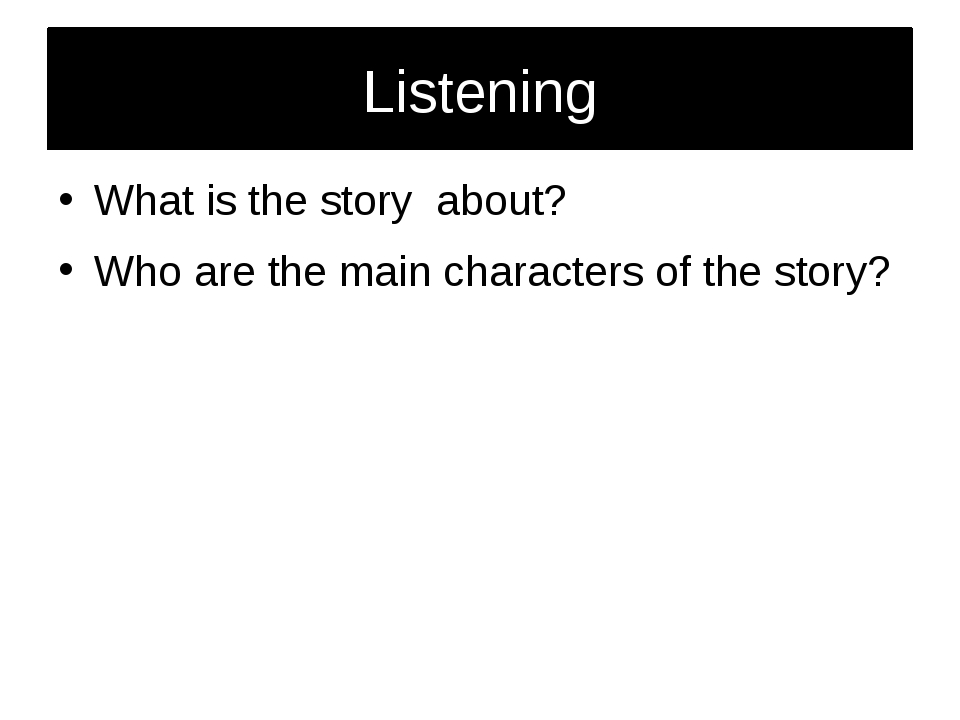Listening What is the story about? Who are the main characters of the story?