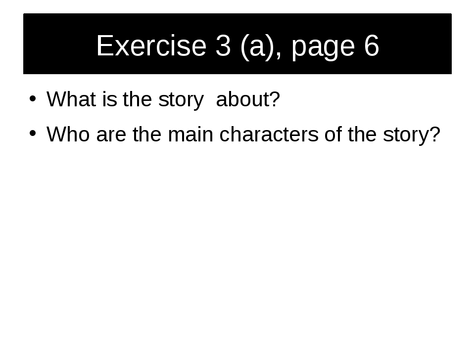 Exercise 3 (a), page 6 What is the story about? Who are the main characters o...