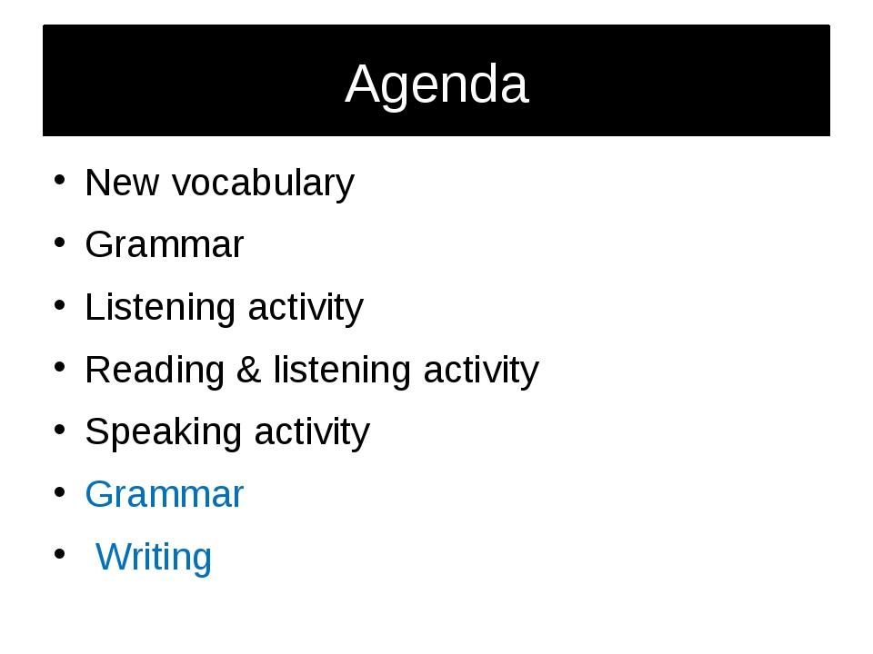 Agenda New vocabulary Grammar Listening activity Reading & listening activity...