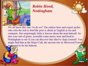Robin Hood, Nottingham We all know this one. Or do we? The outlaw hero and ex