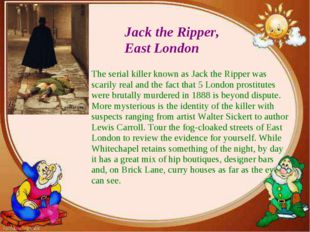 Jack the Ripper, East London The serial killer known as Jack the Ripper was s