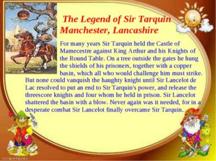 The Legend of Sir Tarquin Manchester, Lancashire But none could vanquish the