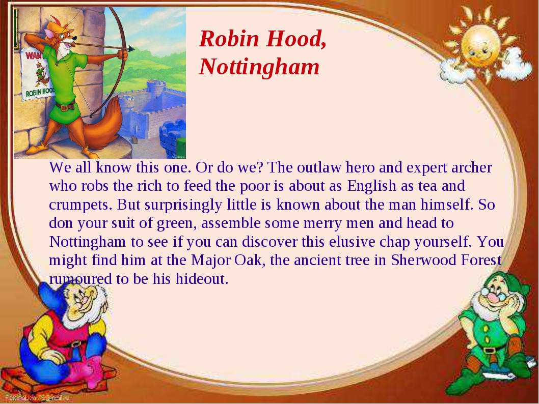 Robin Hood, Nottingham We all know this one. Or do we? The outlaw hero and ex...