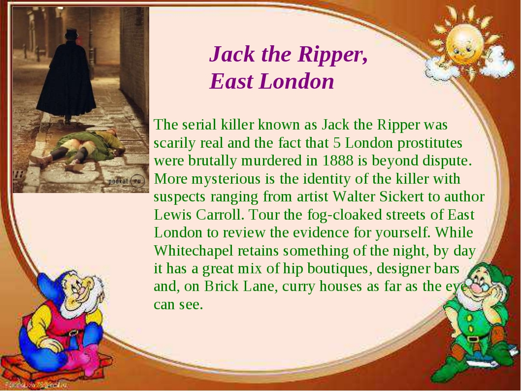 Jack the Ripper, East London The serial killer known as Jack the Ripper was s...