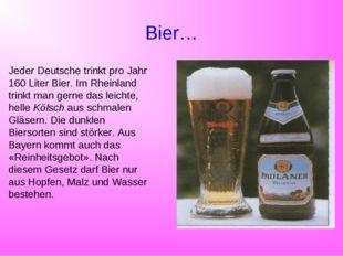 Bier… Jeder Deutsche trinkt pro Jahr 160 Liter Bier. Im Rheinland trinkt man