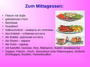 Zum Mittagessen: Fleisch mit Soβe gebratennen Fisch Beefsteak Roastbeef Kalbs