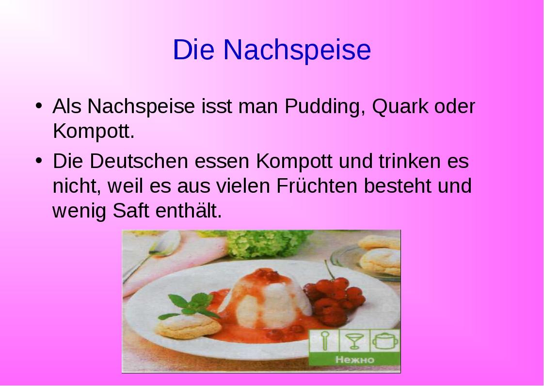 Die Nachspeise Als Nachspeise isst man Pudding, Quark oder Kompott. Die Deuts...
