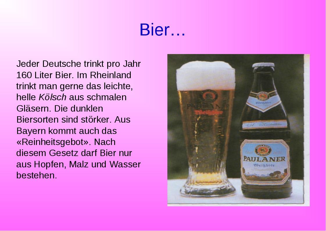 Bier… Jeder Deutsche trinkt pro Jahr 160 Liter Bier. Im Rheinland trinkt man...