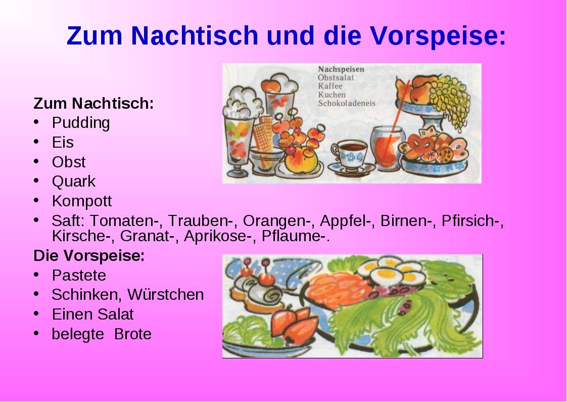 Zum Nachtisch und die Vorspeise: Zum Nachtisch: Pudding Eis Obst Quark Kompot...