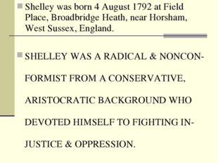 Shelley was born 4 August 1792 at Field Place,Broadbridge Heath, nearHorsha