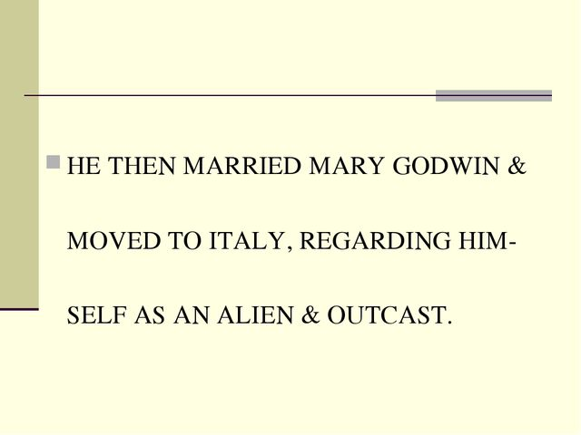 HE THEN MARRIED MARY GODWIN & MOVED TO ITALY, REGARDING HIM-SELF AS AN ALIEN...