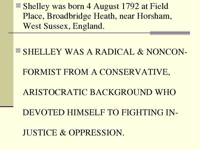 Shelley was born 4 August 1792 at Field Place,Broadbridge Heath, nearHorsha...