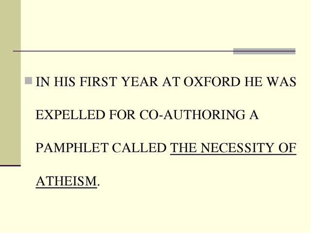 IN HIS FIRST YEAR AT OXFORD HE WAS EXPELLED FOR CO-AUTHORING A PAMPHLET CALLE...