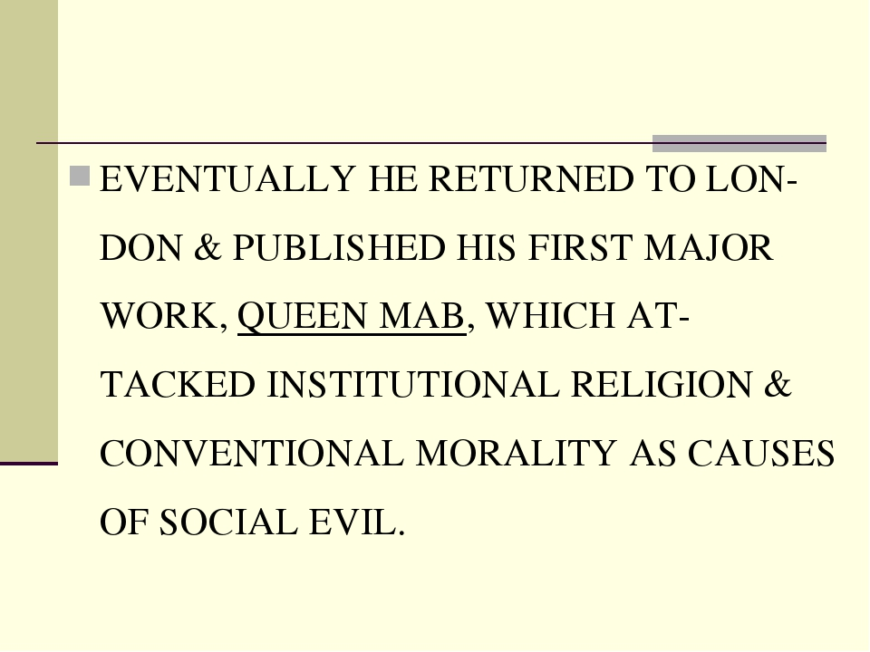 EVENTUALLY HE RETURNED TO LON-DON & PUBLISHED HIS FIRST MAJOR WORK, QUEEN MAB...