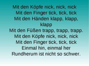 Mit den Köpfe nick, nick, nick Mit den Finger tick, tick, tick Mit den Händen