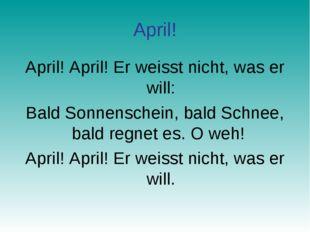 April! April! April! Er weisst nicht, was er will: Bald Sonnenschein, bald Sc