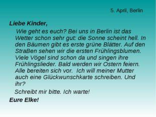 5. April, Berlin Liebe Kinder, Wie geht es euch? Bei uns in Berlin ist das We