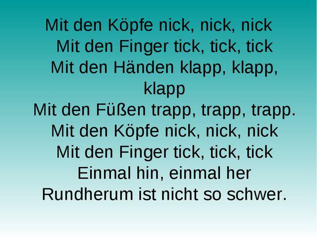Mit den Köpfe nick, nick, nick Mit den Finger tick, tick, tick Mit den Händen...