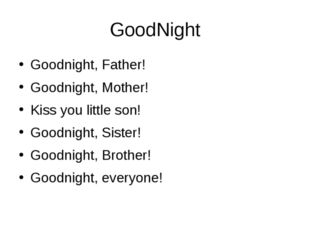 GoodNight Goodnight, Father! Goodnight, Mother! Kiss you little son! Goodnigh