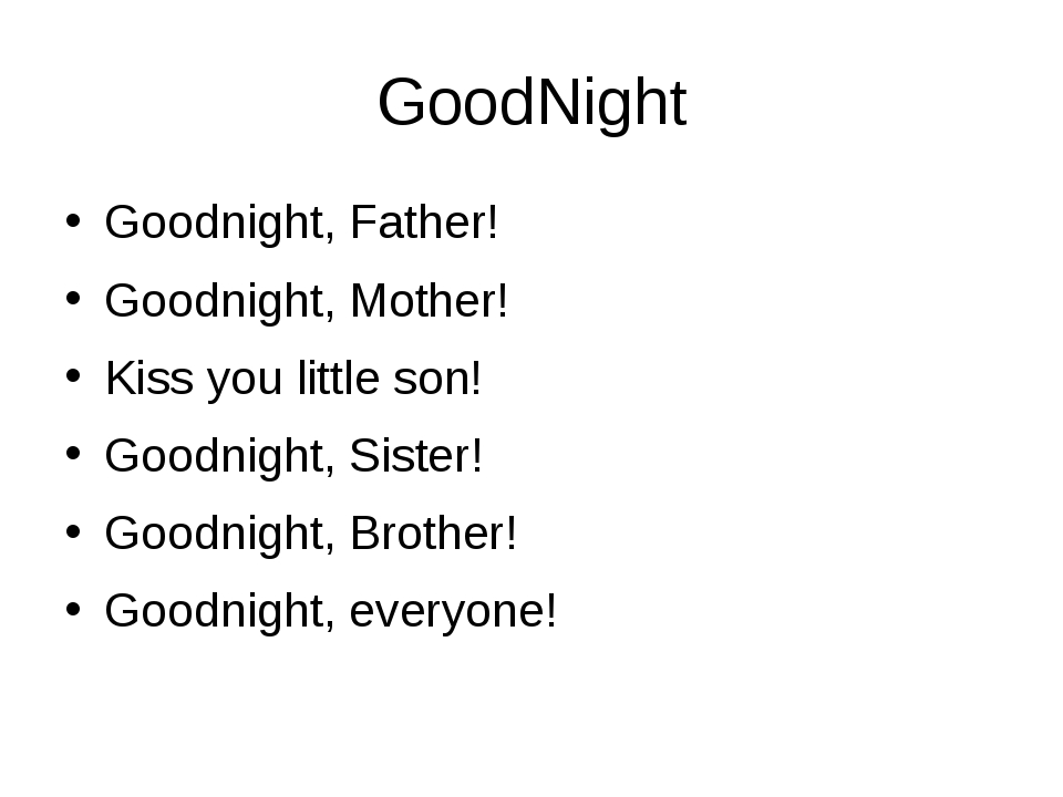 GoodNight Goodnight, Father! Goodnight, Mother! Kiss you little son! Goodnigh...