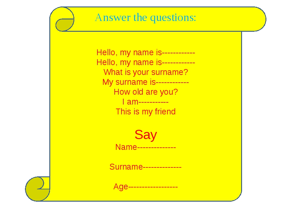 Answer the questions: Hello, my name is------------ Hello, my name is-------...