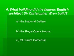 6. What building did the famous English architect Sir Christopher Wren build?