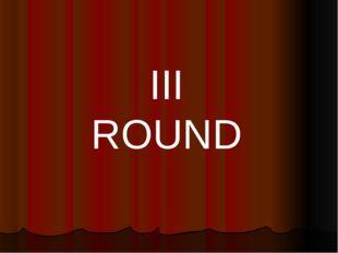 III ROUND