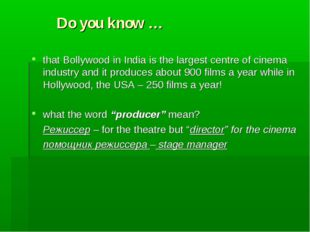 Do you know … that Bollywood in India is the largest centre of cinema indust
