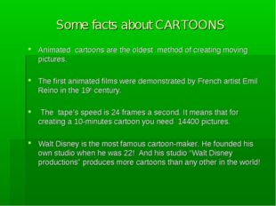 Some facts about CARTOONS Animated cartoons are the oldest method of creating