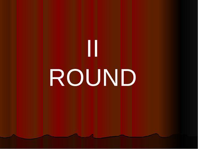 II ROUND