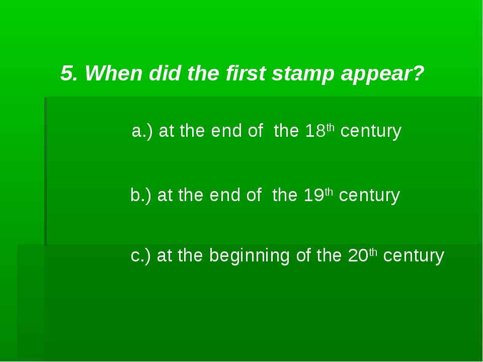5. When did the first stamp appear? a.) at the end of the 18th century b.) at...
