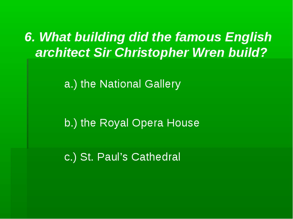 6. What building did the famous English architect Sir Christopher Wren build?...
