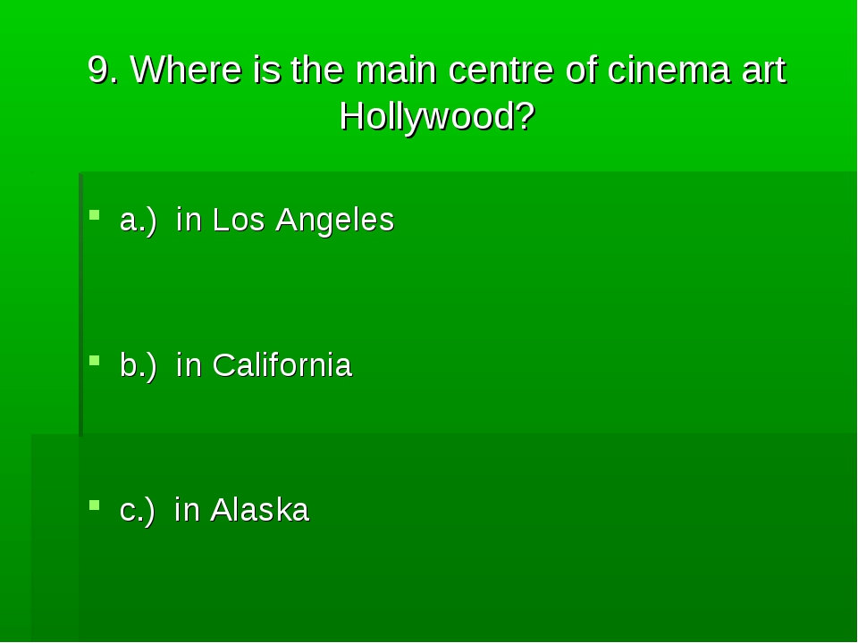 9. Where is the main centre of cinema art Hollywood? a.) in Los Angeles b.) i...