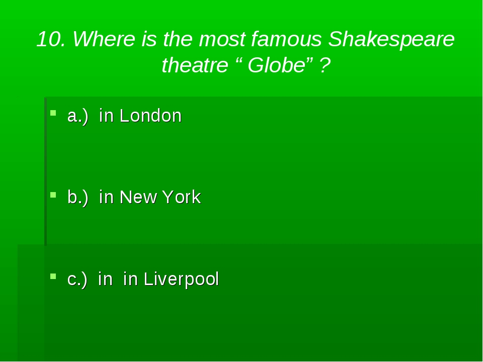 """10. Where is the most famous Shakespeare theatre """" Globe"""" ? a.) in London b.)..."""