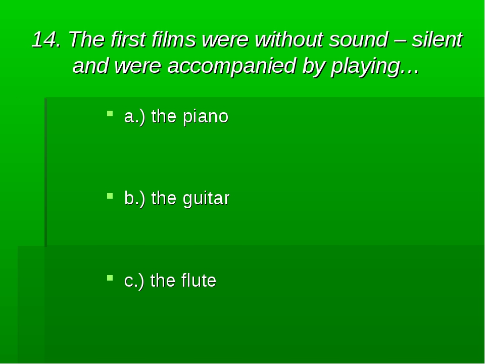 14. The first films were without sound – silent and were accompanied by playi...