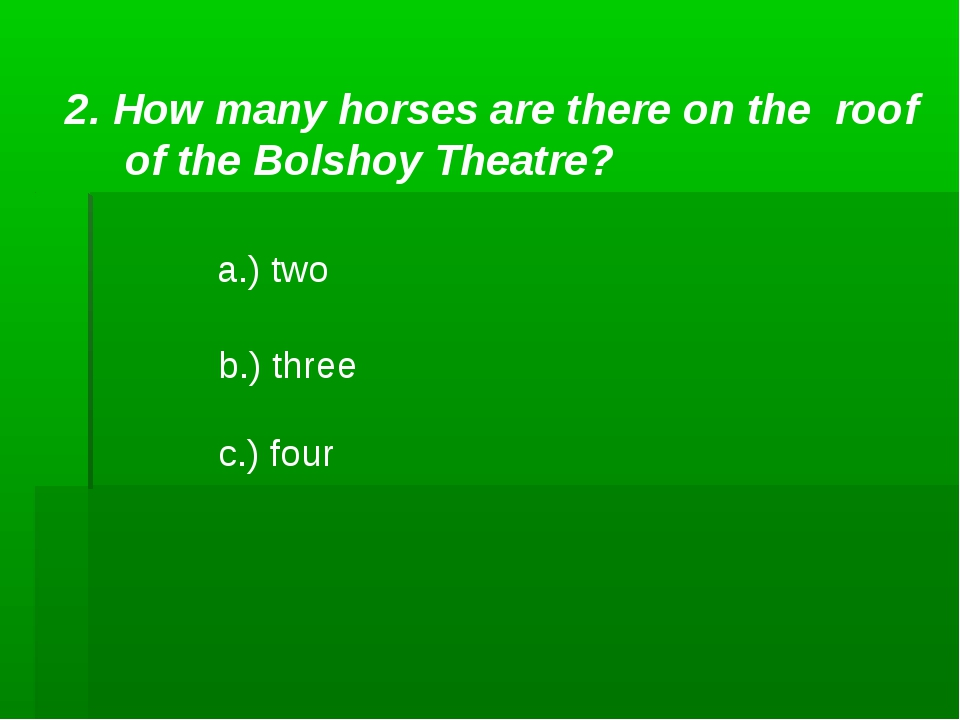 2. How many horses are there on the roof of the Bolshoy Theatre? a.) two b.)...