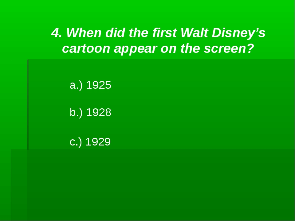 4. When did the first Walt Disney's cartoon appear on the screen? a.) 1925 b....