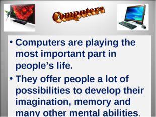Computers are playing the most important part in people's life. They offer pe