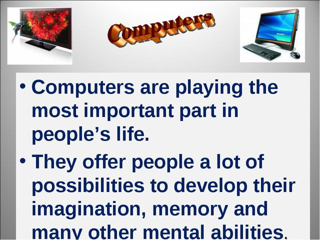 Computers are playing the most important part in people's life. They offer pe...