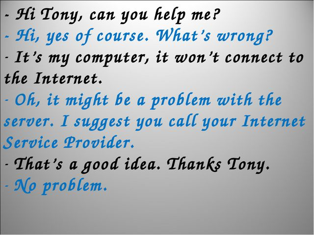 - Hi Tony, can you help me? - Hi, yes of course. What's wrong? It's my comput...