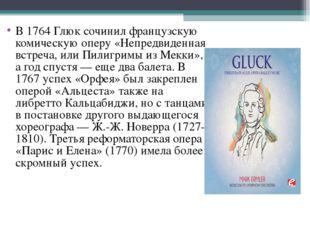 В 1764 Глюк сочинил французскую комическую оперу «Непредвиденная встреча, или
