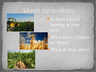 Is there a lot of farming in your area? What types of farms are there? What d