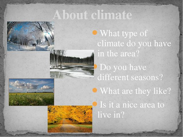 What type of climate do you have in the area? Do you have different seasons?...