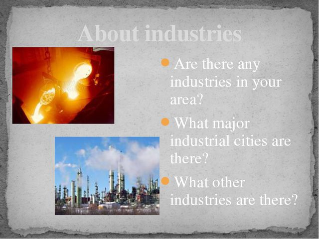 Are there any industries in your area? What major industrial cities are there...