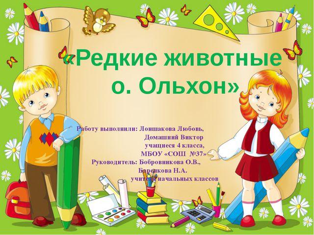 «Редкие животные о. Ольхон» Работу выполнили: Лоншакова Любовь, Домашний Викт...